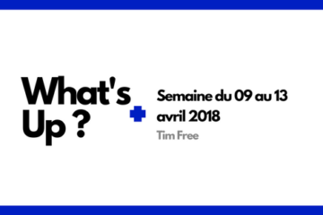 What's up – Semaine 09 au 13 Avril